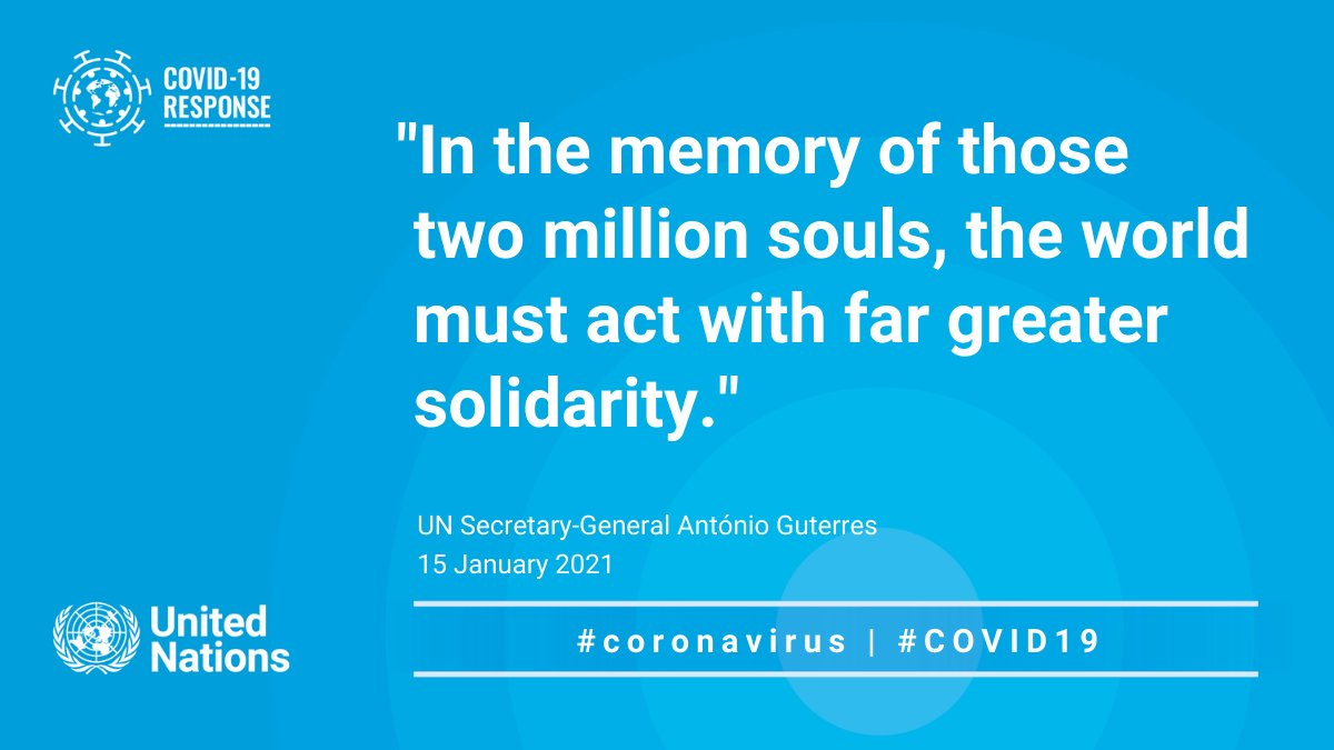 """In the memory of those two million souls, the world must act with far greater solidarity.""  -- @antonioguterres on the two millionth death from #COVID19."