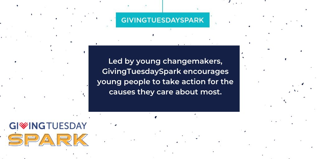 #GivingTuesdaySpark expands #GivingTuesday's efforts to engage more young people and support youth-led change.