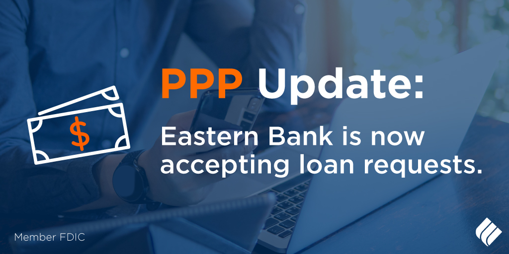 PPP Update: Eastern Bank is now accepting loan requests. Click here for the latest information: