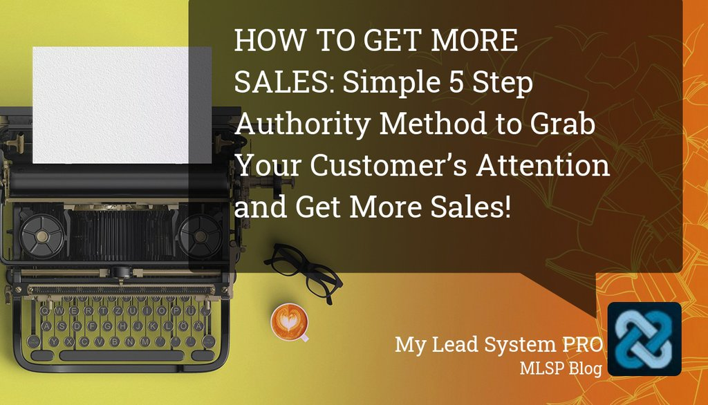 HOW TO GET MORE SALES:Simple 5 Step Authority Method to Grab Your Customer's Attention and Get More Sales!:   #SocialMedia
