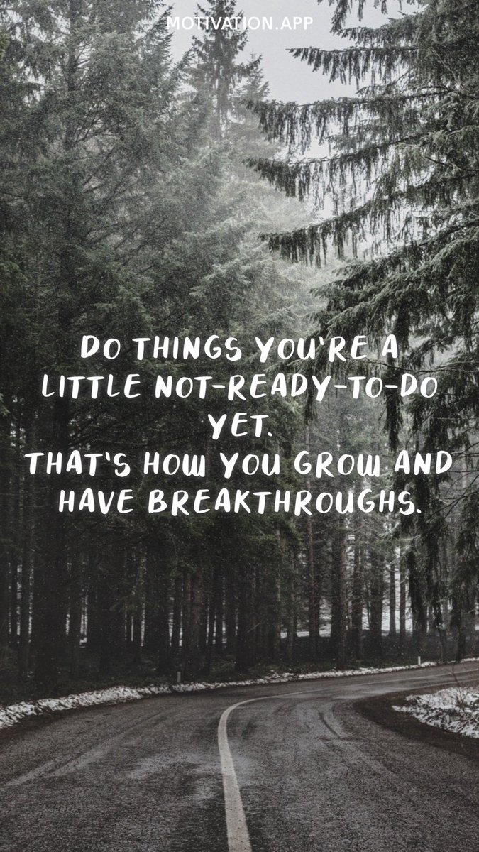 Do things you're a little not-ready-to-do yet. That's how you grow and have breakthroughs.  #ThursdayThoughts