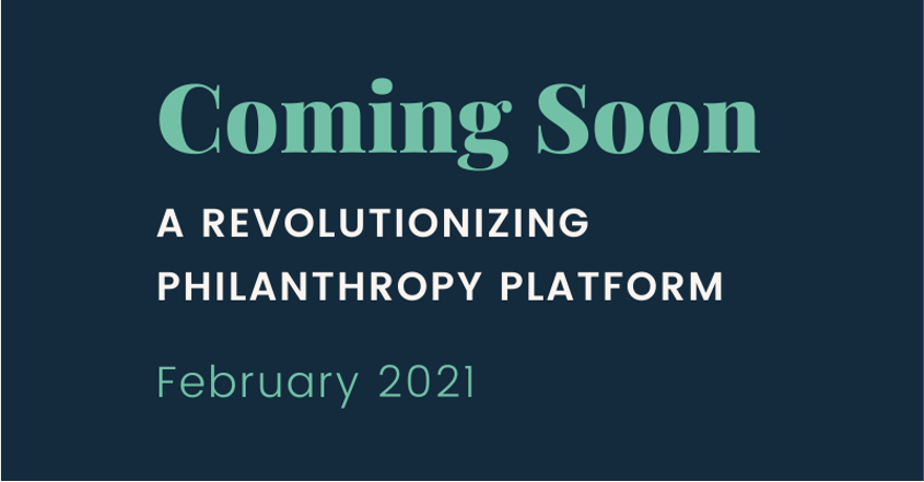 The time is almost here to change the philanthropy space forever. Get ready to join us on that journey.  February 2021.
