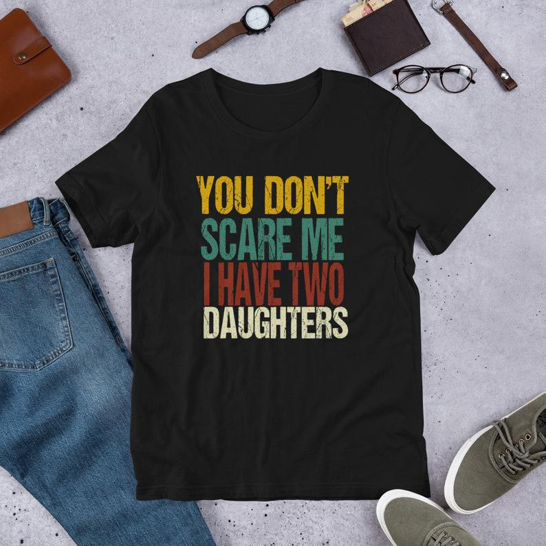 Short-Sleeve Unisex T-Shirt  | You Don't Scare Me I Have Two Daughters | Funny Fathers Day Gift | Fathers Day Shirt | Funny Shirt for Dad  via @Etsy #dogecoin #silhouettechallenge #catsjudgingmarjorie #thursdaymorning #hyuna #PETA #BNHA299 #Jenny #jennie