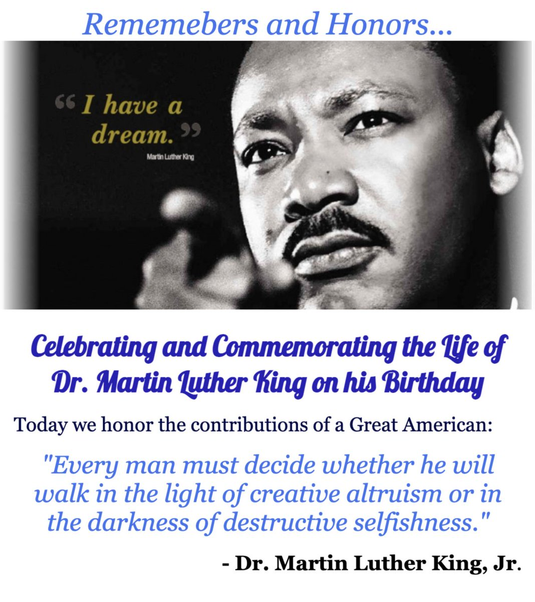 """Today we honor the contributions of a Great American: Dr. Martin Luther King, Jr.  """"Every man must decide whether he will walk in the light of creative altruism or in the darkness of destructive selfishness.""""  #MLK #IHaveADream #FreedomOfSpeech"""