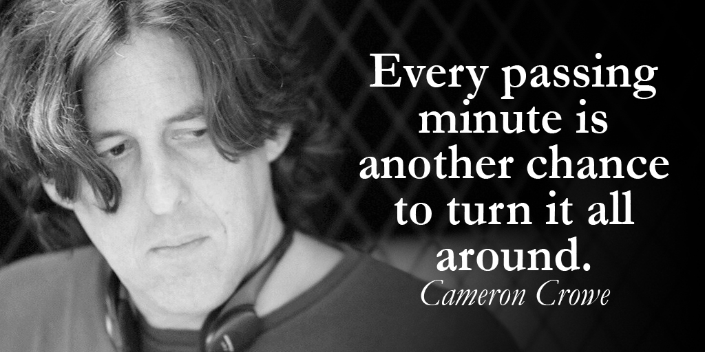 Every passing minute is another chance to turn it all around. - Cameron Crowe #quote