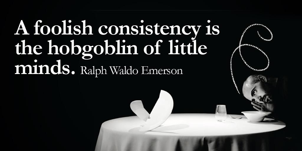 A foolish consistency is the hobgoblin of little minds. - Ralph Waldo Emerson #quote