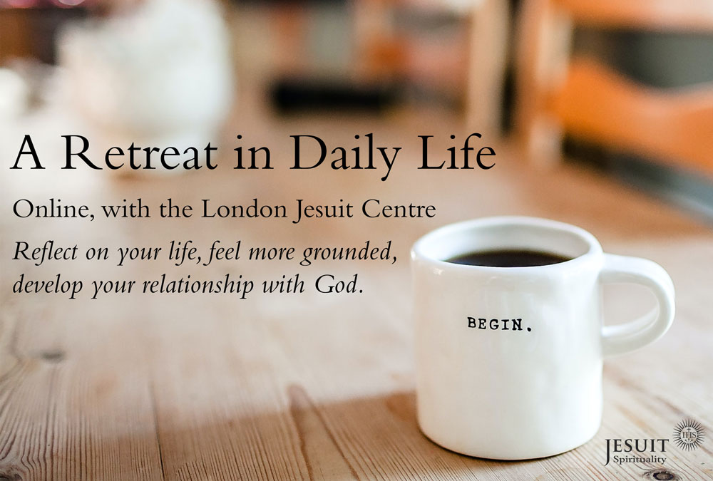 Would you like to make more time to pray, but aren't sure where to start?  Or have you wondered about going on retreat but not got round to it because life gets in the way?  Book now for an Online Retreat in Daily Life at the London Jesuit Centre: