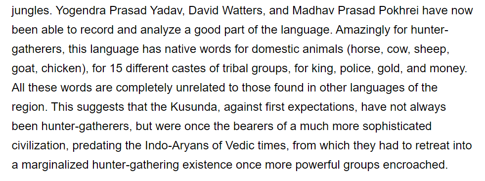 Fascinating blogpost on the (almost extinct and relatively newly recorded) Kusunda language in Nepal. Apparently the language tells us that the Kusunda once had a sophisticated civilization but then returned to be hunter-gatherers