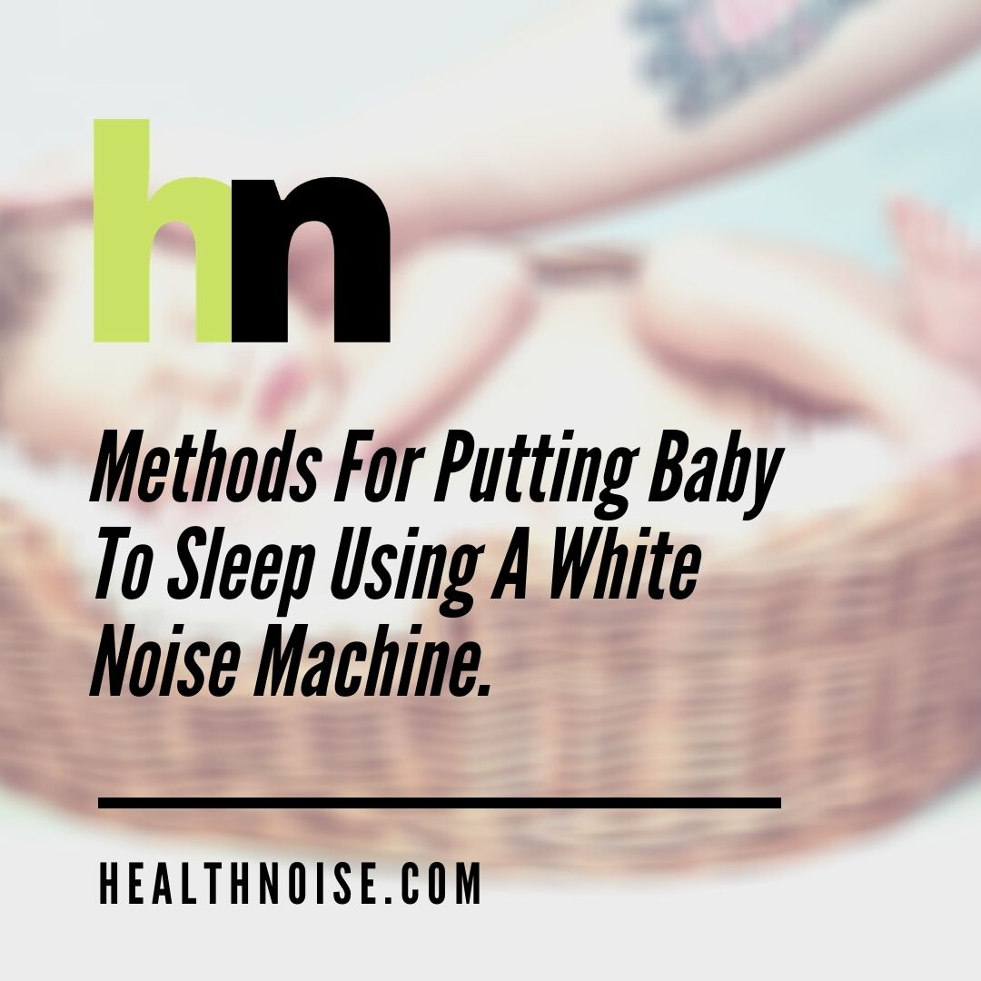 Methods For Putting Baby To Sleep Using A White Noise Machine.    #healthnoise #wellness #healthyliving #healthblog #fitness #advice #wellnessblog #blog #stayathome #staysafe #medicalprofessional #fit #health #healthy #sleep #baby #whitenoise
