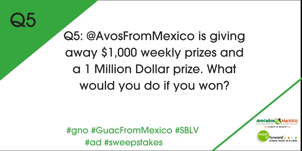 Q5: @AVOSFROMMEXICO IS GIVING AWAY $1,000 WEEKLY PRIZES AND A 1 MILLION DOLLAR PRIZE. WHAT WOULD YOU DO IF YOU WON? #gno #GuacFromMexico #SBLV #ad #sweepstakes PLS RT