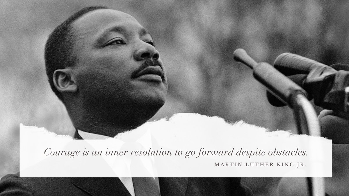 """Courage is an inner resolution to go forward despite obstacles.""   May we remember Martin Luther King Jr.'s courage & legacy today and every day.  #MLKDay"