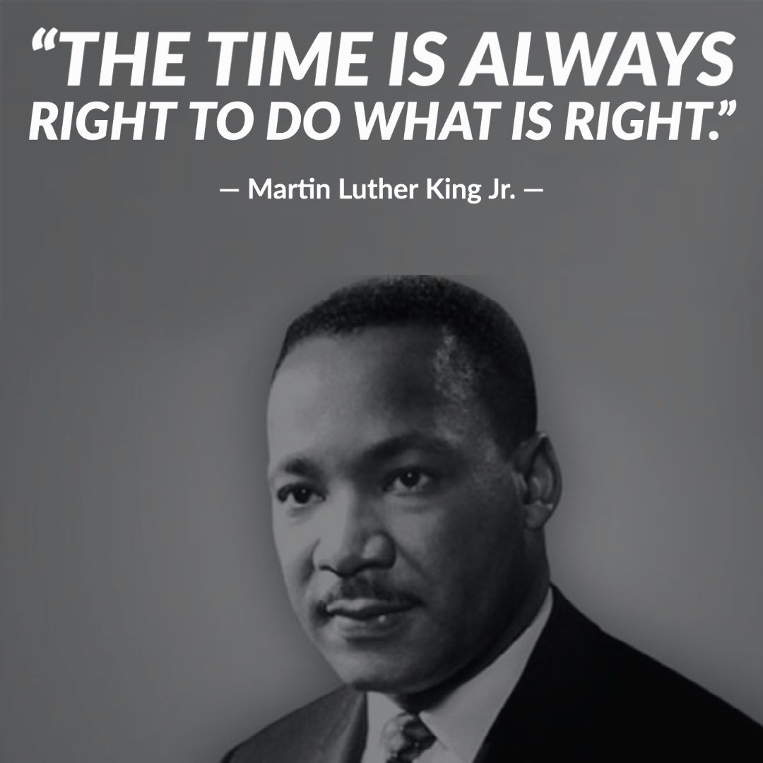 Today, we remember the legacy and admirable work of Dr. Martin Luther King Jr. Many years later, these words are spot on. The time is always right to do what is right. Thank you, Dr. King. #MLKDay