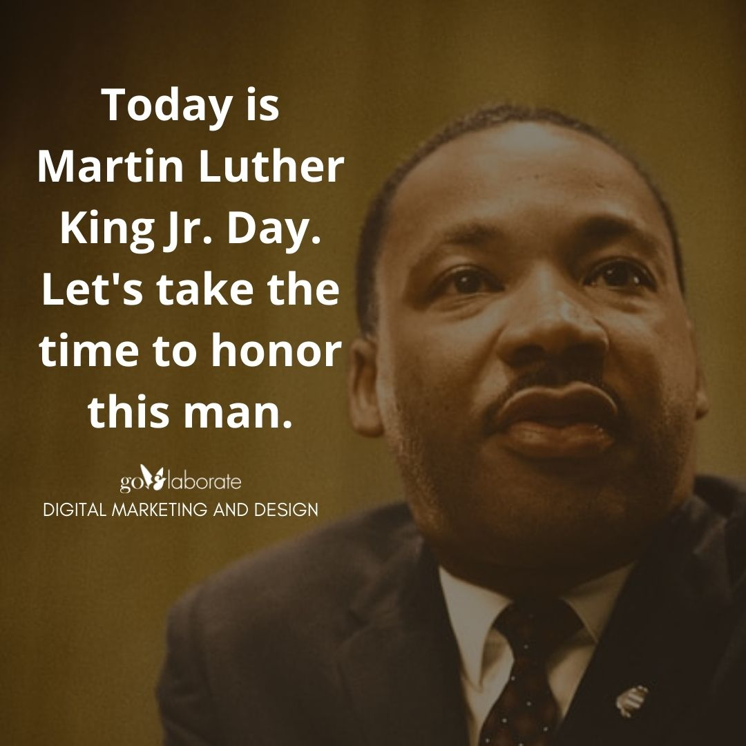 Today is Martin Luther King Jr. Day. Let's take the time to honor this man.  #MLKDay #MLKDay2021 #MLKJr #MLKDayofService #DigitalMarketing #goElaborate