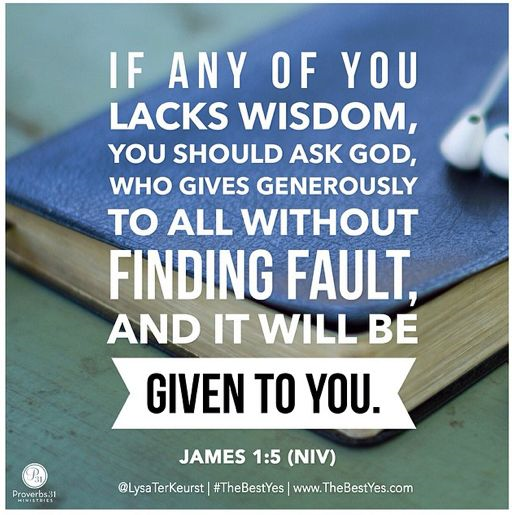 | If any of you lacks wisdom, you should ask God, who gives generously to all without finding fault, and it will be given to you. James 1:5 | #Bible #Jesus #christian #devotion
