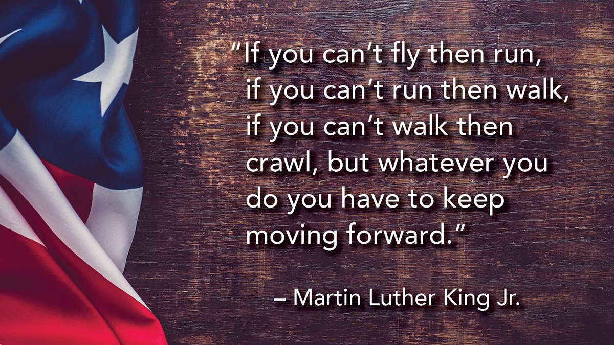 "Today we honor Dr. Martin Luther King Jr. who said, ""If you can't fly, then run. If you can't run, then walk. If you can't walk, then crawl, but whatever you do you have to keep moving forward"". Dr. King's words are so timely and we celebrate his extraordinary life and legacy."