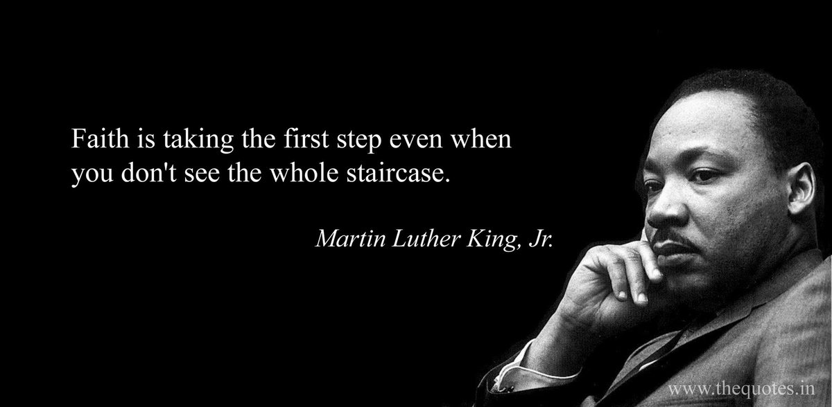 Replying to @Benioff: Faith is taking the first step even when you don't see the whole staircase.  Martin Luther King, Jr.