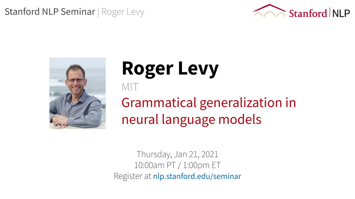 Were excited to host Roger Levy (@roger_p_levy, MIT) for this weeks NLP seminar! Grammatical generalization in neural language models: insights for theory of human language acquisition and processing. Thurs Jan 21 10am PT. Open to the public. Sign up: nlp.stanford.edu/seminar