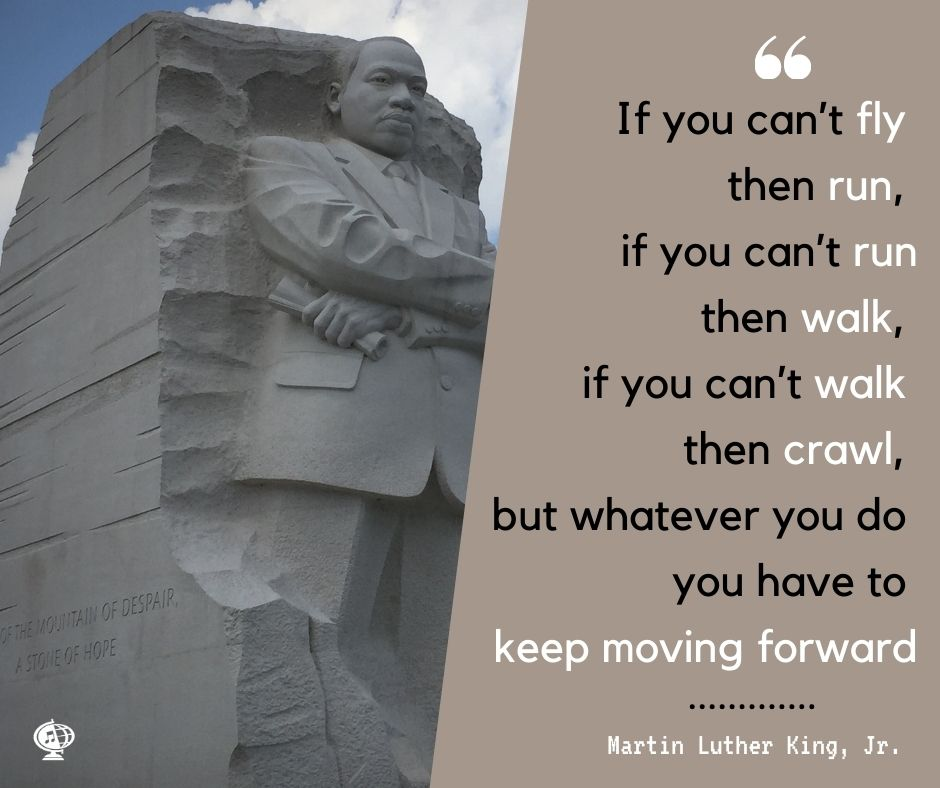 """""""If you can't fly then run, if you can't run then walk, if you can't walk then crawl, but whatever you do you have to keep moving forward."""" – Martin Luther King, Jr.  #MondayMotif #MondayMotivation #MotivationMonday #MusicCanChangeTheWorld #ConcertToursWithIntegrity"""
