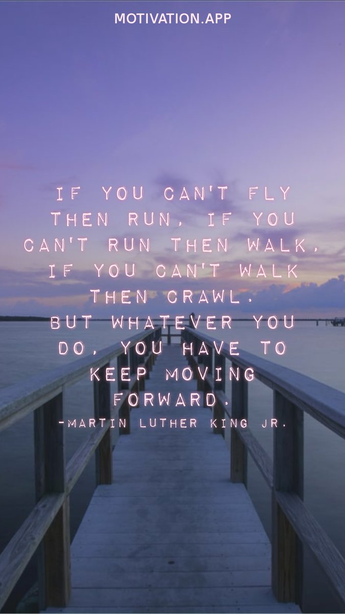 If you can't fly then run, if you can't run then walk, if you can't walk then crawl. But whatever you do, you have to keep moving forward. -Martin Luther King Jr. From @AppMotivation #motivation #quote #motivationalquote
