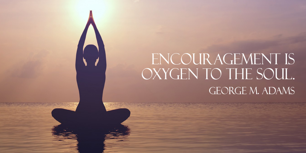 Encouragement is oxygen to the soul. - George M. Adams #quote #ThursdayThoughts
