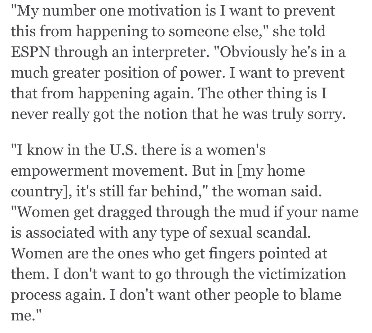"A crucial quote from this deeply reported @JeffPassan and @minakimes story: ""My number one motivation is I want to prevent this from happening to someone else...   Women are the ones who get fingers pointed at them. I don't want to go through the victimization process again."" https://t.co/K7IqFxu9J2 https://t.co/9HcLd5lBbK"