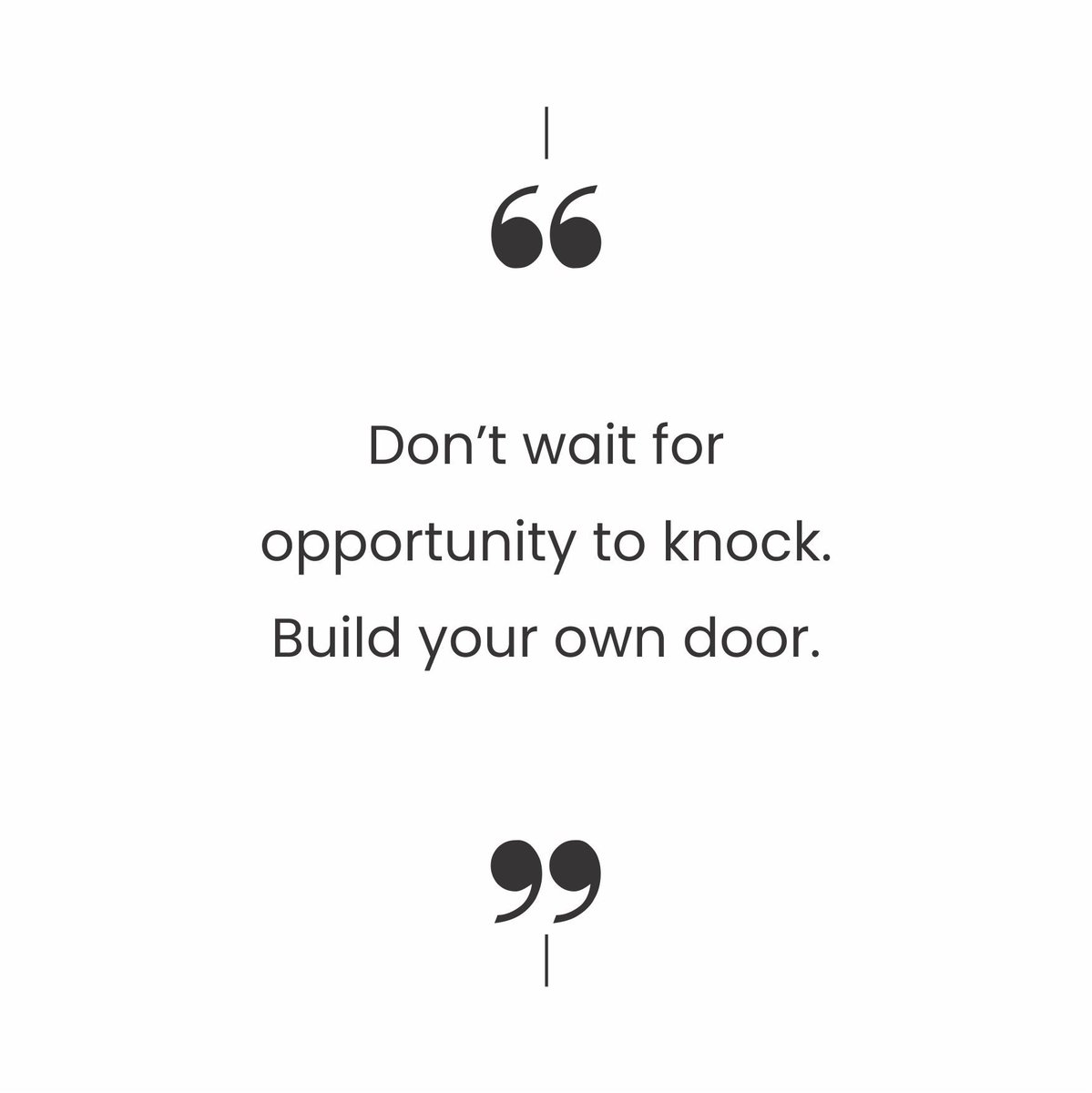 Don't wait for opportunity to knock. Build your own door.  #quotes #success #tuesdaymotivations #tuesdayvibe #goals
