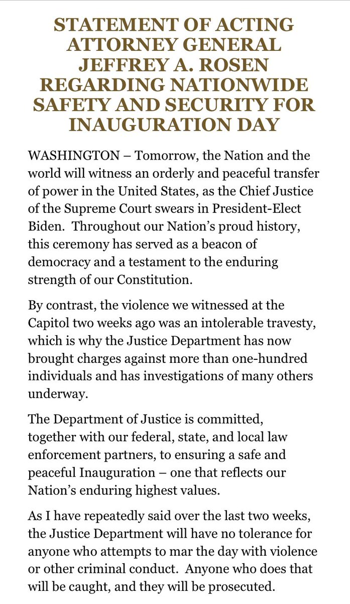 "INBOX: Statement from Acting AG Rosen on inauguration security.  ""The Justice Department will have no tolerance for anyone who attempts to mar the day with violence or other criminal conduct.  Anyone who does that will be caught, and they will be prosecuted."" https://t.co/4n1WerGqgY"