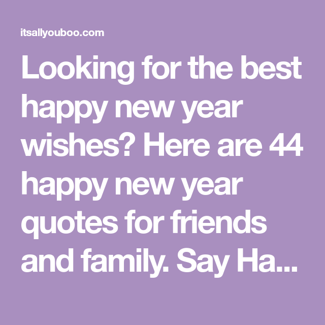 Happy New Year Wiches   :  44 New Year Quotes for Friends and Family (2021 Update) - #ChineseNewYear #ChineseNewYear2019 #HappyNewYear #HappyNewYear2019 #NewYearWiches #NewYearWiches2019 #NewYearsDay2019 #NewYearsEve2019 #NewYearsEveDay