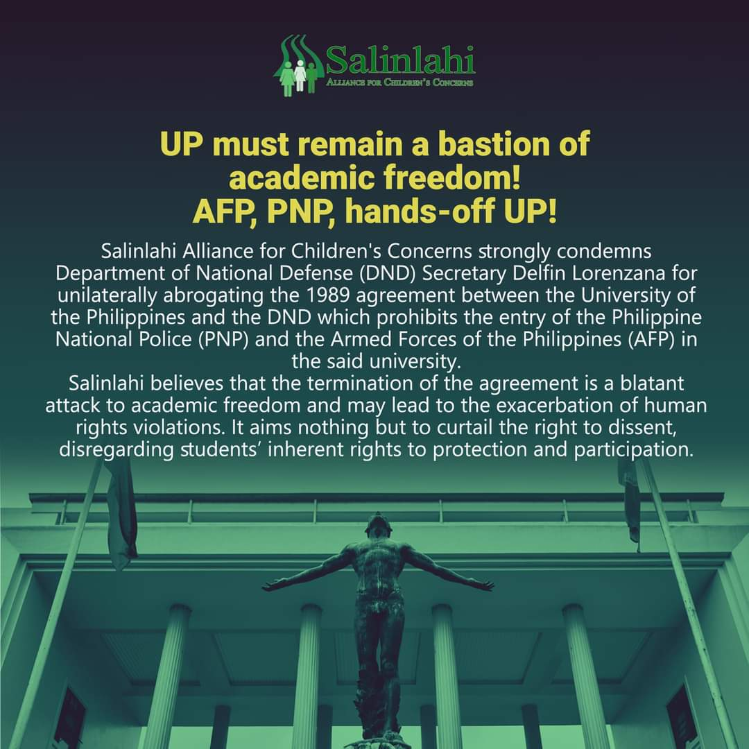 Salinlahi Alliance for Childrens Concerns strongly condemns Department of National Defense (DND) Secretary Delfin Lorenzana for unilaterally abrogating the 1989 agreement between the University of the Philippines and the DND which prohibits the entry of the PNP and AFP in UP.