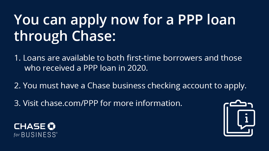 Interested in applying for a Paycheck Protection Program loan? We're accepting applications now from Chase business checking customers. If you don't already have an account, find out how to open one and learn more at .
