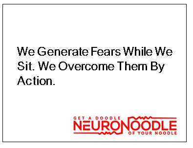 We Generate Fears While We Sit. We Overcome Them By Action.  #tuesdaymorning #tuesdaythoughts #tuesdaymotivation