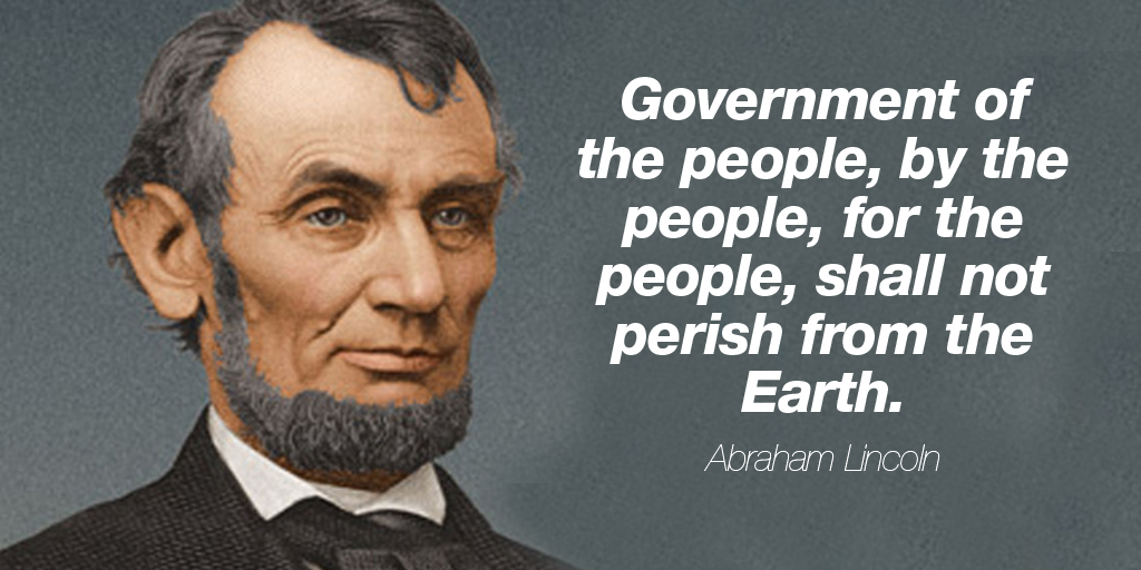 Government of the people, by the people, for the people, shall not perish from the Earth. - Abraham Lincoln #quote  #TuesdayThoughts