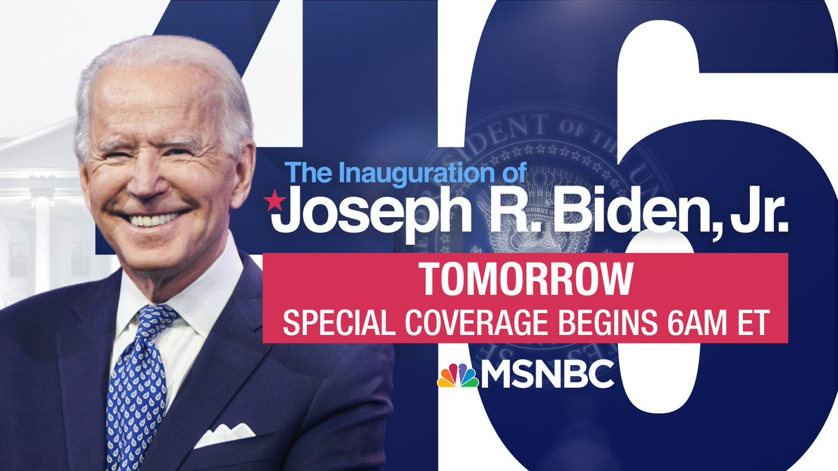 Tomorrow on @MSNBC:  Watch special coverage of the inauguration of Joe Biden and Kamala Harris.  Coverage begins at 6 a.m. ET with @Morning_Joe. Followed by @Maddow, @JoyAnnReid, @NicolleDWallace and Brian Williams hosting live coverage and analysis starting at 9 a.m. ET.