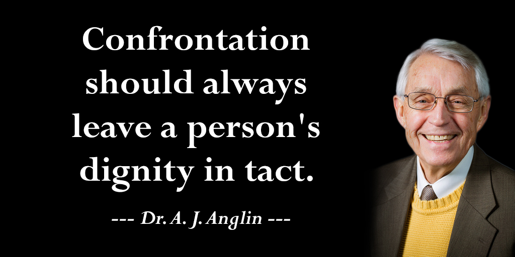 MRT @tim_fargo #motivation Confrontation should always leave a person's dignity in tact. - Dr. A. J. Anglin #quote
