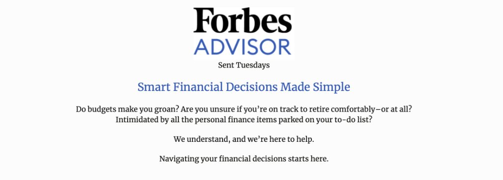 Click here to subscribe to our #forbesadvisor newsletter today:  Smart financial decisions made simple. It's that easy. We promise.