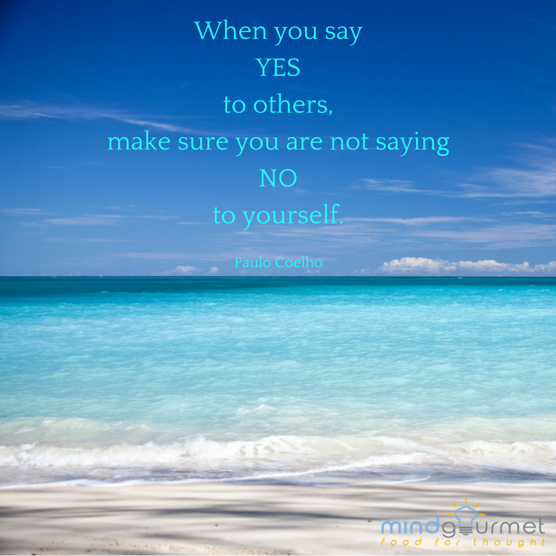 When you say YES to others, make sure you are not saying NO to yourself.  - #paulocoelho #Coelho