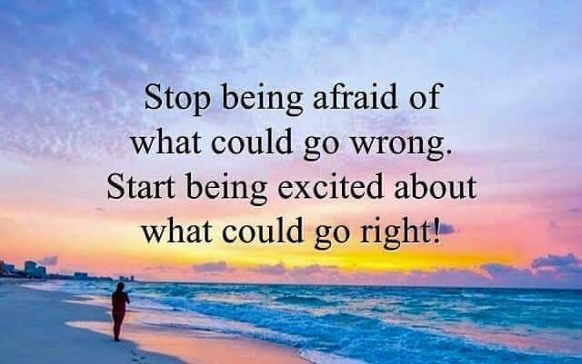 Stop being afraid of what could go wrong. Start being excited about what could go Right! #tuesdayvibe