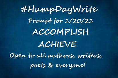 #HumpDayWrite #writingprompt #prompt for 1/20/21  ACCOMPLISH ACHIEVE  Open to all #writers, #authors, #poets & everyone! #WritingCommunity #poetrycommunity https://t.co/MNUQCoNgHS