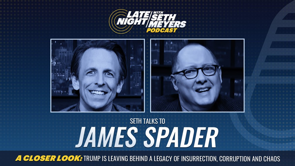 On today's #LNSM Podcast: James Spader! Plus, @SethMeyers takes #ACloserLook at Trump's legacy of insurrection, corruption and chaos.  🎧 Apple Podcasts:  🎧 Spotify:  🎧 Google Play:
