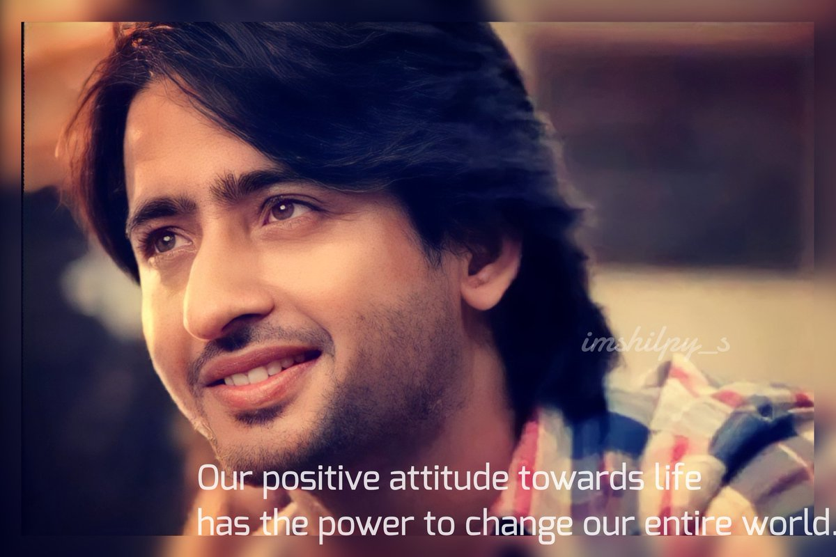 Our positive attitude towards life has d power to change our entire world. If we're positive, we'll be able to see opportunities instead of obstacles. And good things and good life will be drawn to us. Hv a positive day dear @Shaheer_S & everyone❤️🤗 #ShaheerSheikh #PositiveVibes