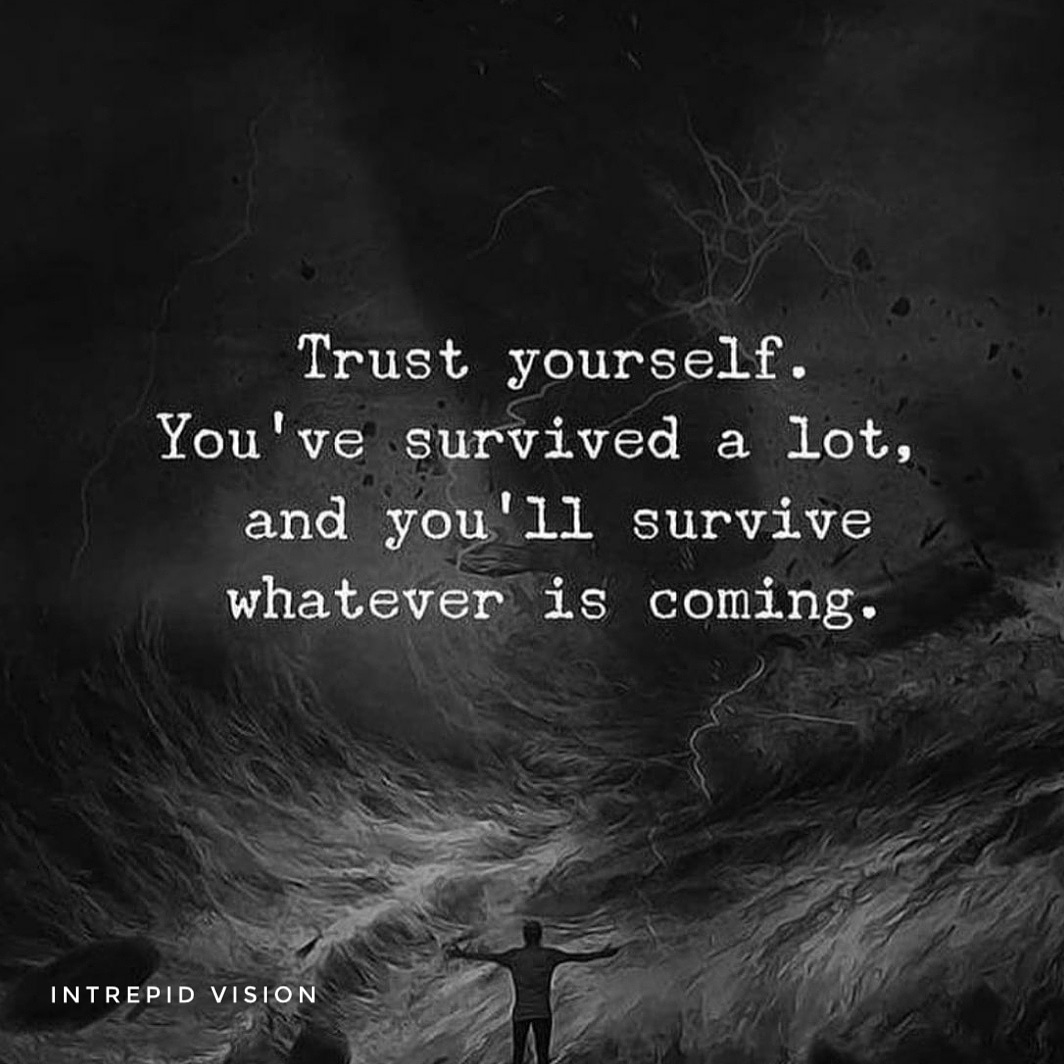 TRUST YOURSELF. YOU'VE SURVIVED A LOT, AND YOU'LL SURVIVE WHATEVER IS COMING.  #trustyourself #trusttheprocess #loveyourself #believeinyourself #believe #selflove #trust #love #motivation #life #yourself #selfcare #beyourself #trustyourintuition #positivevibes #quotes #inspirati