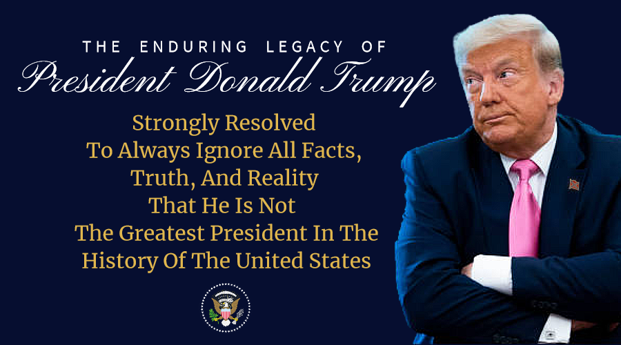 #PresidentTrump Strongly #Resolved To Always #Ignore All #Facts, #Truth, And #Reality That He Is Not The #Greatest #President In The #History Of The #UnitedStates #MAGA #AmericaFirst #TrumpLegacy