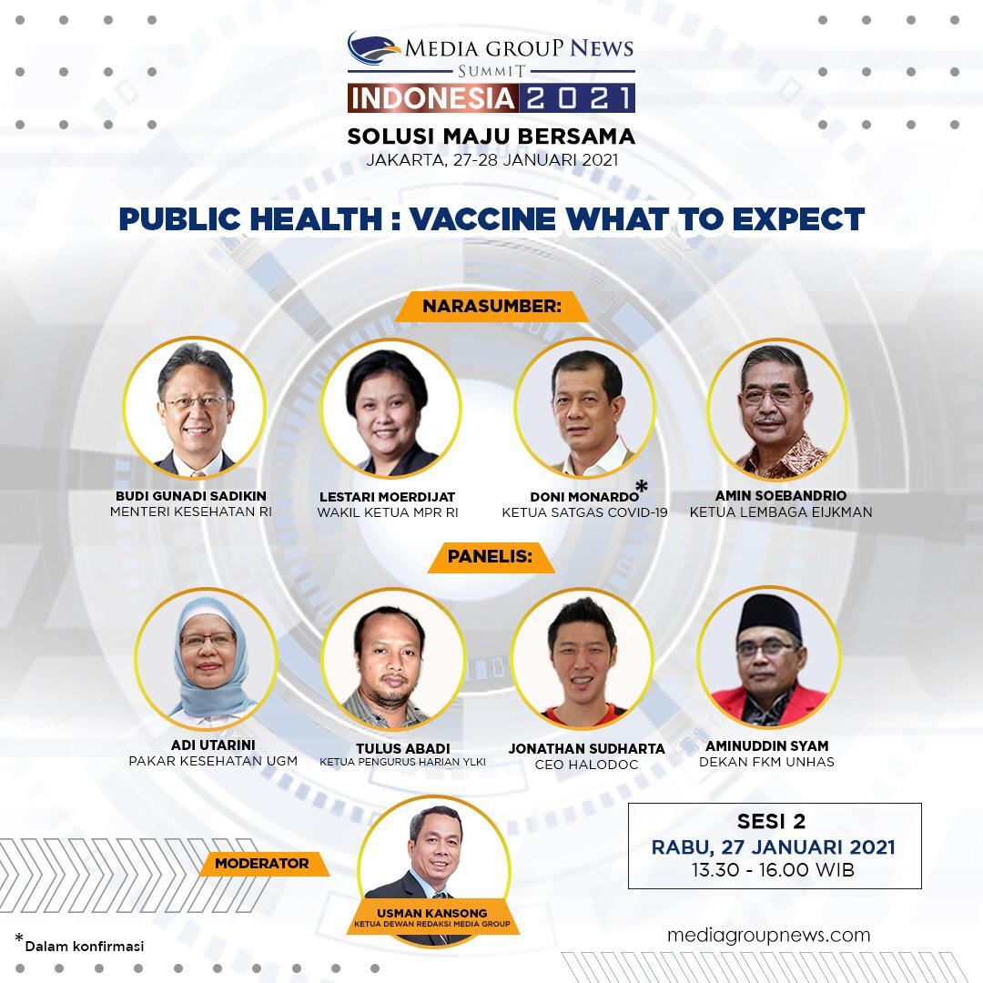 #MediaGroupNewsSummit2021: Solusi Maju Bersama, 27-28 Januari 2021. Tema: Public Health: Vaccine What To Expect.  Rabu, 27 Januari 2021 13.30 WIB - 16.00 WIB  Narasumber: Budi Gunadi Sadikin Lestari Moerdijat Amin Soebandrio Doni Monardo*  #mediagroupnewssummit #mediagroupnews
