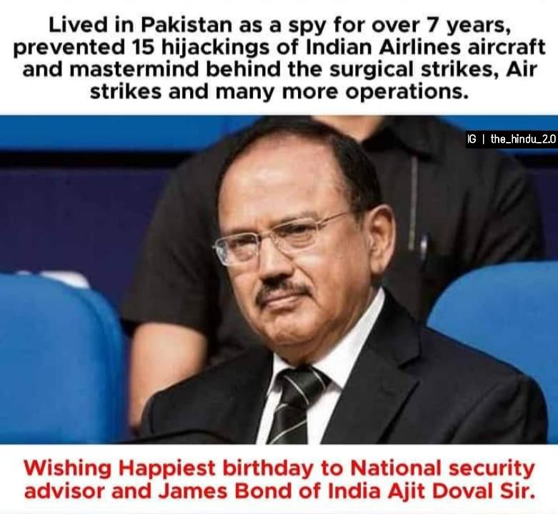 Wishing a very Happy Birthday and Long Life to the James Bond of India NSA #AjitDoval  Sir🙏😊 One who keep us safe ,when it comes to National Security, There is nothing he can't do. Blessed to have this Fearless man working tirelessly for our safety 🙏🇮🇳💪  #wednesdaythought