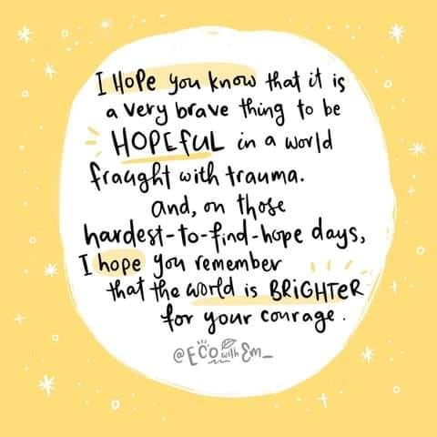 #hope   ''The world is BRIGHTER for your courage''  Image and words from @ecowithem   #lockdown2021 #wednesdaythought #WednesdayMotivation