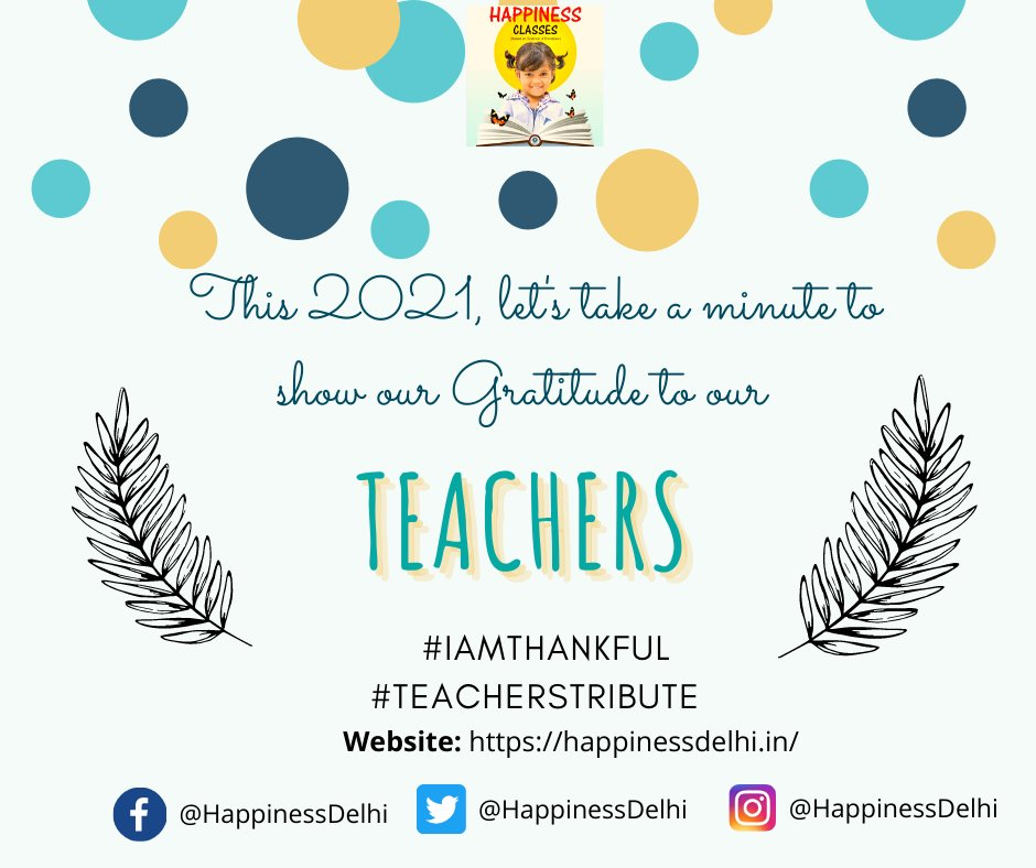 This 2021 let's show our Gratitude to our Teachers who had been supporting pillar in building us. Tweet us by expressing your gratitude using #iamthankful towards your teachers and tag us  @HappinessDelhi   #teacherstribute #Delhi #happinesscurriculum #gratitude