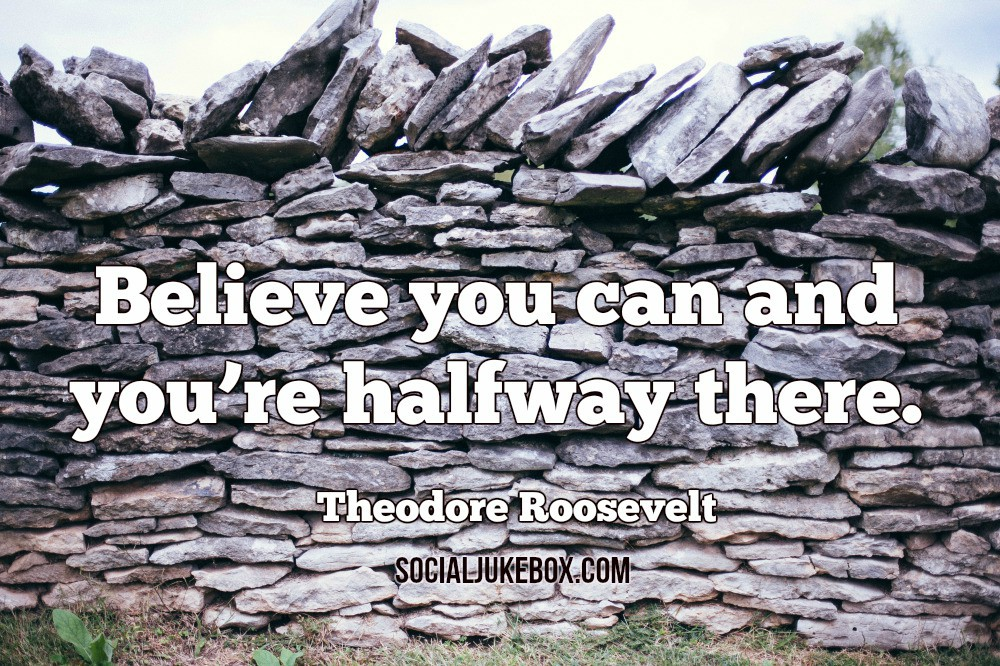 Believe you can and you're halfway there. -Theodore Roosevelt #quote #wednesdaywisdom