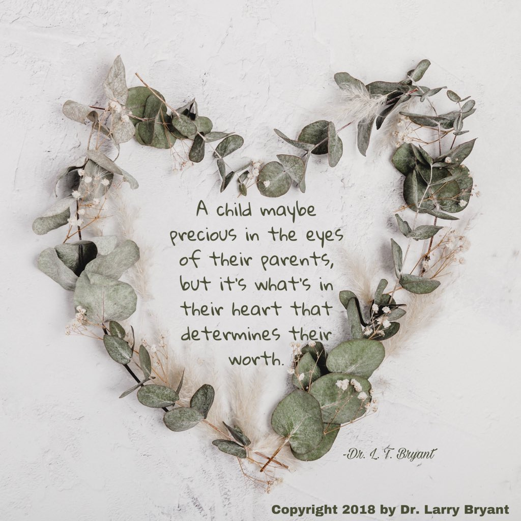""""""" A child may be precious in the eyes of their parents, but it's what's in their heart that determines their worth."""" -Dr. L. T. Bryant   #proverbs #child #quoteoftheday #drlt #spiritualinsight #deep #precious #ThoughtForTheDay #InspirationalQuotes #straightupstraightdown"""