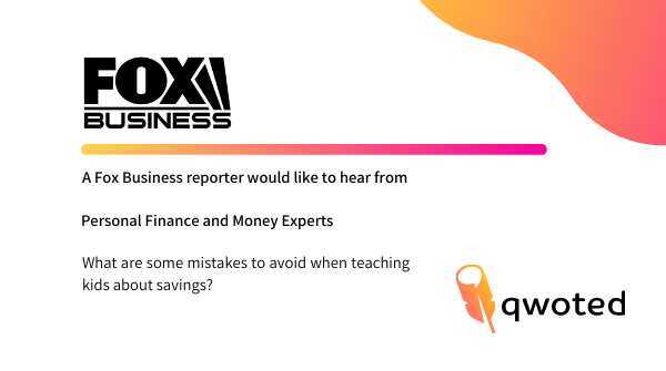 A @FoxBusiness reporter is seeking #PersonalFinance and #money experts for insight on teaching #kids about saving money. Submit your source and get qwoted:  #PRrequest #JournoRequest
