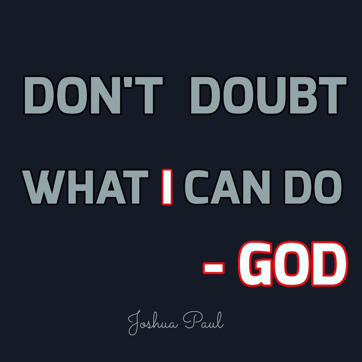 "DON'T DOUBT🤔 WHAT I CAN DO""                                                   -GOD #christianity #christian #jesus #bible #god #faith #jesuschrist #church #love #christ #prayer #gospel #bibleverse #holyspirit #godisgood #pray #hope #truth #blessed #believe #scripture #worship"